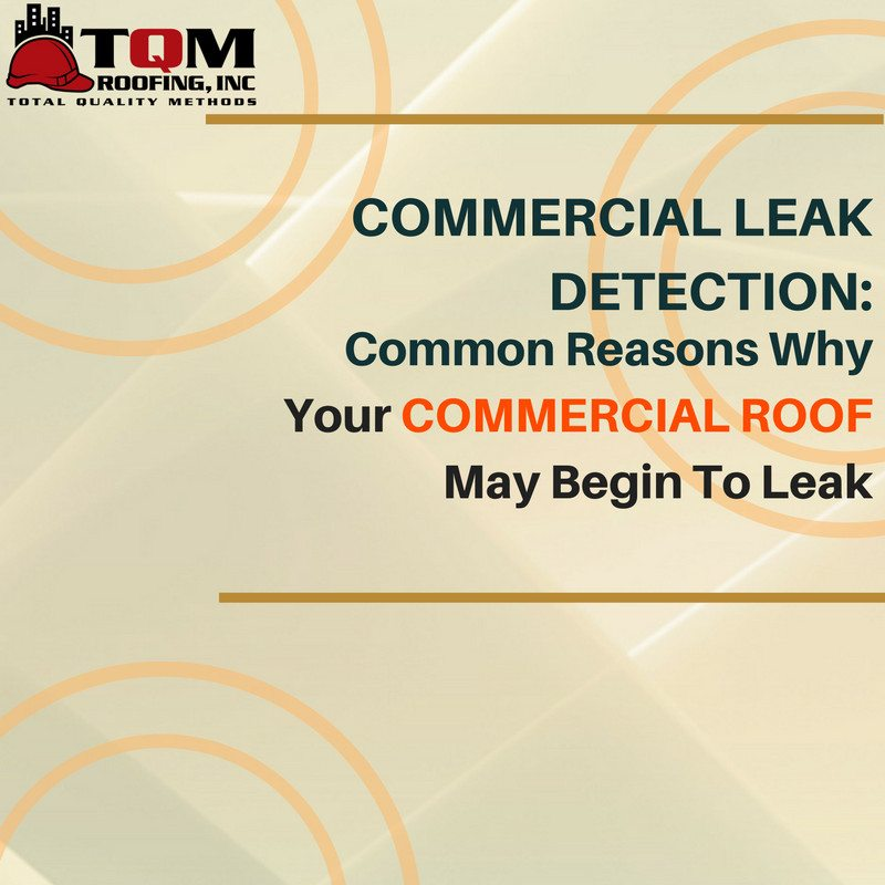 Commercial Leak Detection: Common Reasons Why Your Commercial Roof May Begin To Leak
